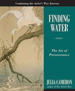 Finding Water : The Art of Perseverance - Julia Cameron