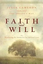 Faith and Will : Weathering the Storms in Our Spiritual Lives - Julia Cameron
