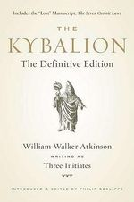 Kybalion : The Definitive Edition - William Walker Atkinson