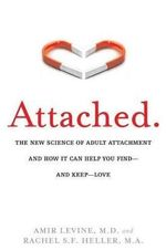Attached : The New Science of Adult Attachment and How it Can Help You Find - and Keep - Love - Rachel Heller