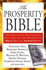 Prosperity Bible : The Greatest Writings of All Time on the Secrets to Wealth and Prosperity - Napoleon Hill