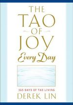 Tao of Joy Everyday : 365 Days of Tao Living - Derek Lin