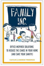 Family Inc : Office-Inspired Solutions to Reduce the Chaos in Your Home (and Save Your Sanity!) - Andrew Friedman