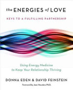 The Energies of Love : Using Energy Medicine to Keep Your Relationship Thriving - Donna Eden