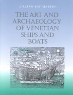 The Art and Archaeology of Venetian Ships and Boats - Lillian Ray Martin