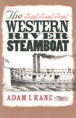 The Western River Steamboat : Studies in Nautical Archaeology - Adam I. Kane