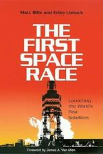 The First Space Race : Launching the World's First Satellites - Matt Bille