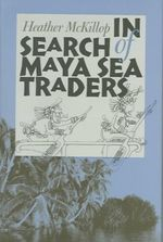In Search of Maya Sea Traders - Heather McKillop