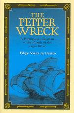 The Pepper Wreck : A Portuguese Indiaman at the Mouth of the Tagus River - Filipe Vieira De Castro