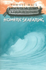 Homeric Seafaring : Ed Rachal Foundation Nautical Archaeology Series - Samuel Mark