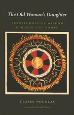 The Old Woman's Daughter : Transformative Wisdom for Men and Women - Claire Douglas