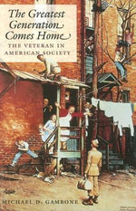 The Greatest Generation Comes Home : The Veteran in American Society - Michael D. Gambone