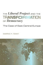 The Liberal Project and the Transformation of Democracy : The Case of East Central Europe - Sabrina Petra Ramet