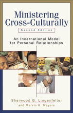 Ministering Cross-Culturally : An Incarnational Model for Personal Relationships - Sherwood G. Lingenfelter