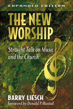 New Worship, The : Straight Talk on Music and the Church - Barry Wayne Liesch