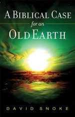 A Biblical Case for an Old Earth - David Snoke