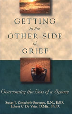 Getting to the Other Side of Grief : Overcoming the Loss of a Spouse - Susan J. R.N., Ed.D Zonnebelt-Smeenge