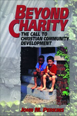 Beyond Charity : The Call to Christian Community Development - John Perkins