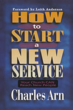 How to Start a New Service : Your Church Can Reach New People - Charles Arn