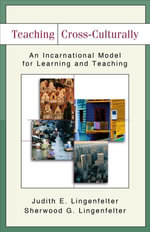 Teaching Cross-Culturally : An Incarnational Model for Learning and Teaching - Judith E. Lingenfelter