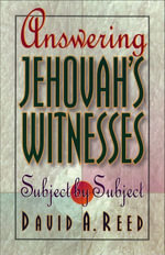 Answering Jehovah's Witnesses : Subject by Subject - David A. Reed