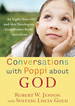 Conversations with Poppi about God : An Eight-Year-Old and Her Theologian Grandfather Trade Questions - Robert W. Jenson