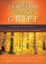 Traveling through Grief : Learning to Live Again after the Death of a Loved One - Susan J. R.N., Ed.D Zonnebelt-Smeenge