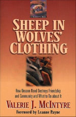 Sheep in Wolves' Clothing : How Unseen Need Destroys Friendship and Community and What to Do about It - Valerie J. McIntyre