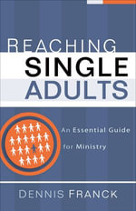 Reaching Single Adults : An Essential Guide for Ministry - Dennis Franck