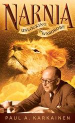 Narnia : Unlocking the Wardrobe - Paul A. Karkainen