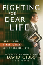 Fighting for Dear Life : The Untold Story of Terri Schiavo and What It Means for All of Us - David C. Gibbs