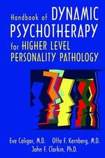 Handbook of Dynamic Psychotherapy : Treating Higher Level Personality Pathology - Eve Caligor