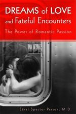 Dreams of Love and Fateful Encounters : The Power of Romantic Passion :  The Power of Romantic Passion - Ethel Spector Person