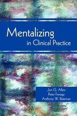 Mentalizing in Clinical Practice - Jon G. Allen