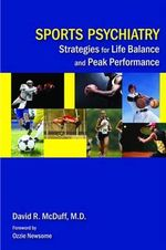 Sports Psychiatry : Strategies for Life Balance and Peak Performance - David R. McDuff