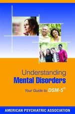 Understanding Mental Disorders : Your Guide to DSM-5 - American Psychiatric Association