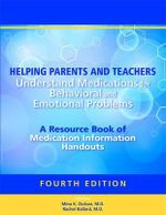 Helping Parents and Teachers Understand Help for Behavioral and Emotional Problems : A Resource Book of Medication Information Handouts