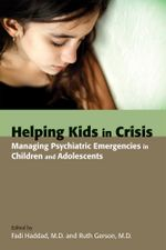 Helping Kids in Crisis : Managing Psychiatric Emergencies in Children and Adolescents