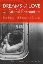 Dreams of Love and Fateful Encounters : The Power of Romantic Passion - Ethel S. Person
