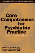 Core Competencies for Psychiatric Practice : What Clinicians Need to Know (a Report of the American Board of Psychiatry and Neurology)