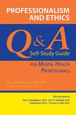Professionalism and Ethics : Q & A Self-Study Guide for Mental Health Professionals - Laura Weiss Roberts