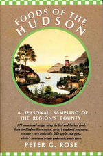 Foods of the Hudson : A Seasonal Sampling of the Region's Bounty - Peter G. Rose