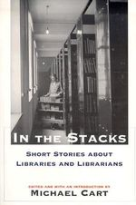 In the Stacks : Short Stories About Libraries and Librarians - Michael Cart