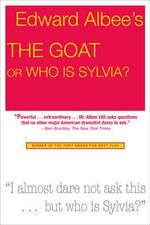 The Goat, or Who Is Sylvia? : Notes Toward A Definition Of Tragedy - Edward Albee
