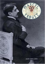 Marcel Proust : Overlook Illustrated Lives - Mary Ann Caws