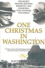 One Christmas in Washington : Roosevelt and Churchill Forge the Grand Alliance - David J Bercuson
