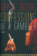 Confessions of a Gambler : A Novel - Rayda Jacobs