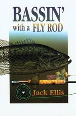 Bassin' with a Fly Rod : One Fly Rodder's Approach to Serious Bass Fishing - Jack Ellis