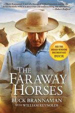 The Faraway Horses : The Adventures and Wisdom of One of America's Most Renowned Horsemen - Buck Brannaman