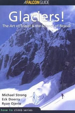 Glaciers! : The Art of Travel, the Science of Rescue - Michael Strong